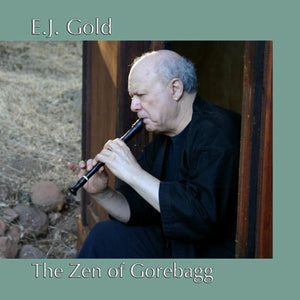 Zen of Gorebagg Transformative Zen Flute Music CD by E.J. Gold cover art