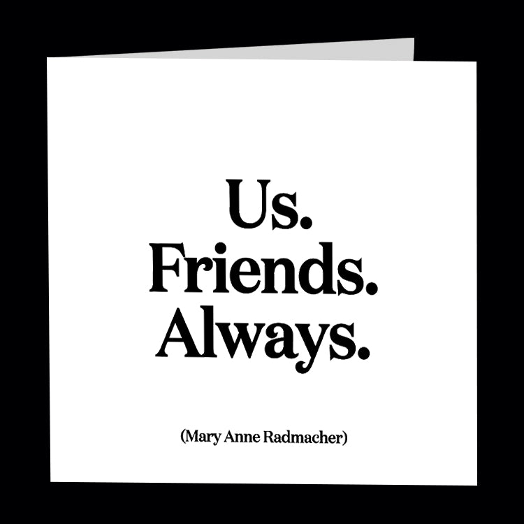 """us. friends. always."" card"
