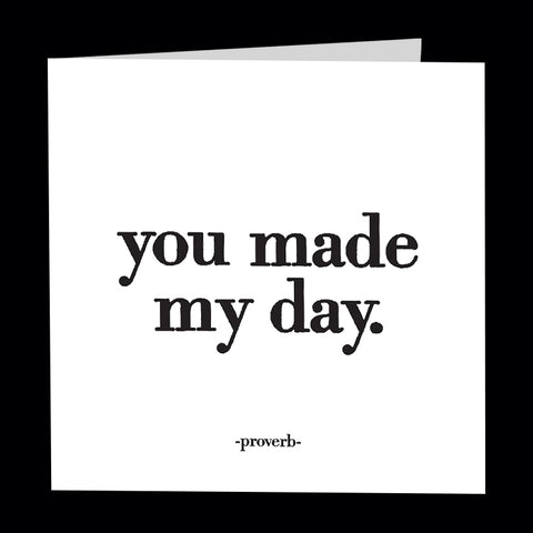 """you made my day"" card"