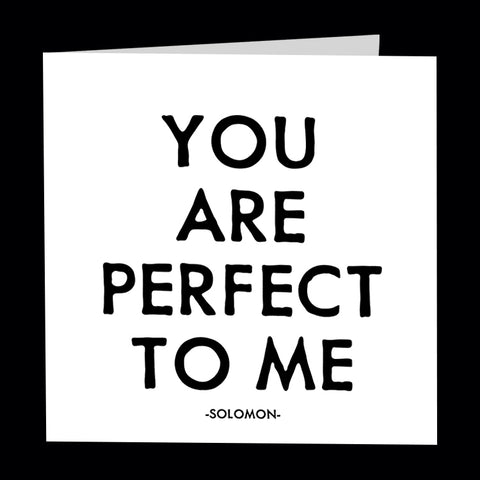 """you are perfect to me"" card"