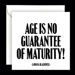 """age is no guarantee of maturity!"" card"