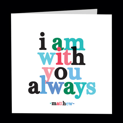"""i am with you always"" card"