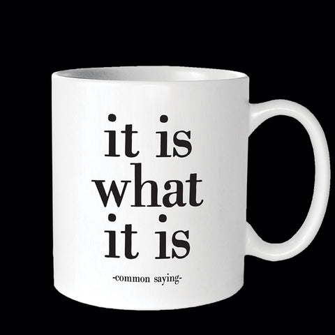 """it is what it is"" mug"