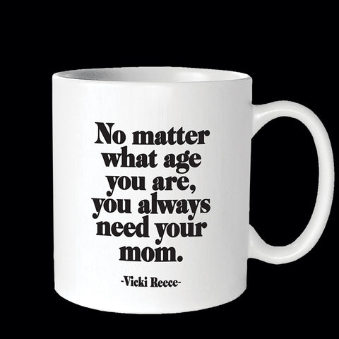 """you always need your mom"" mug"