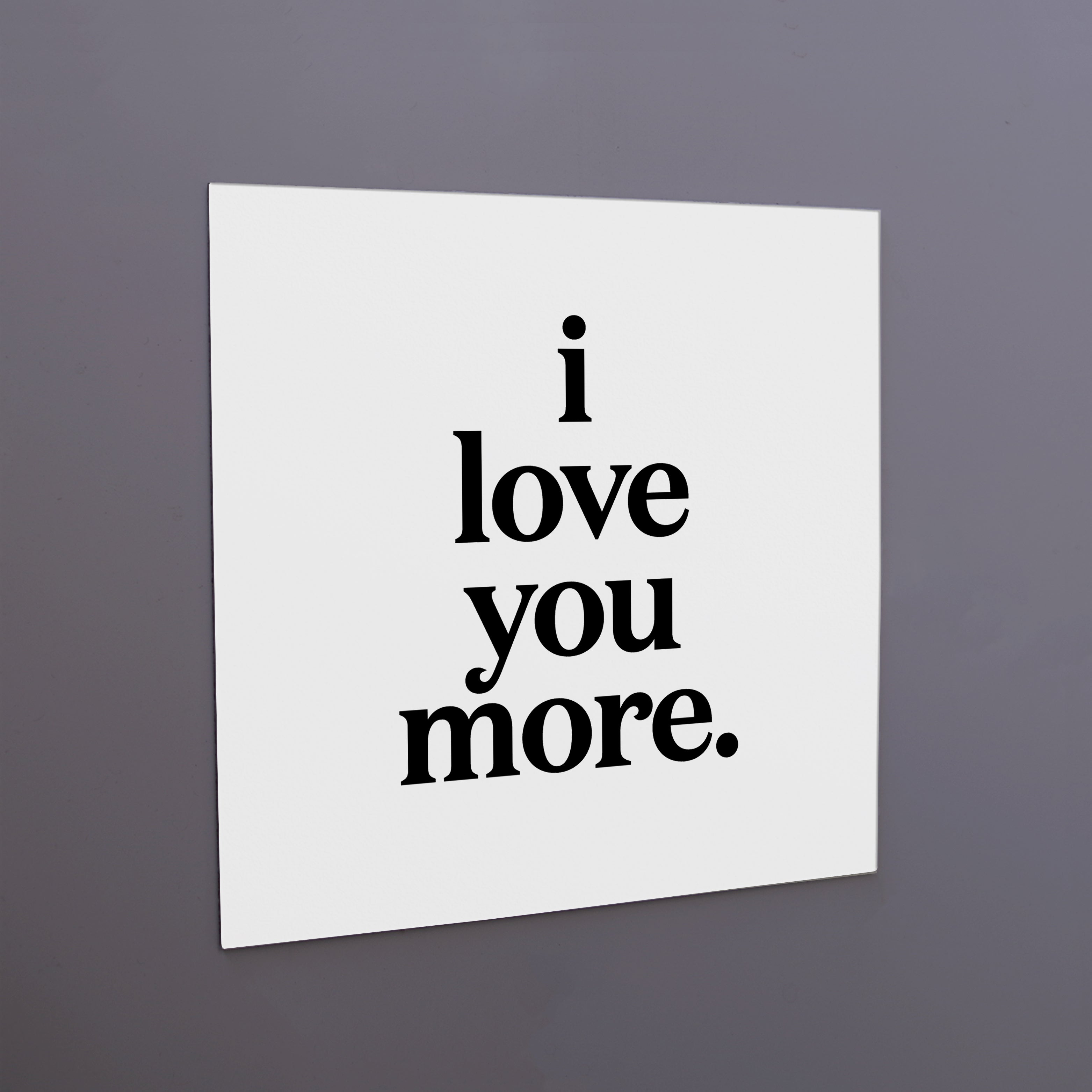 """i love you more"" magnet"