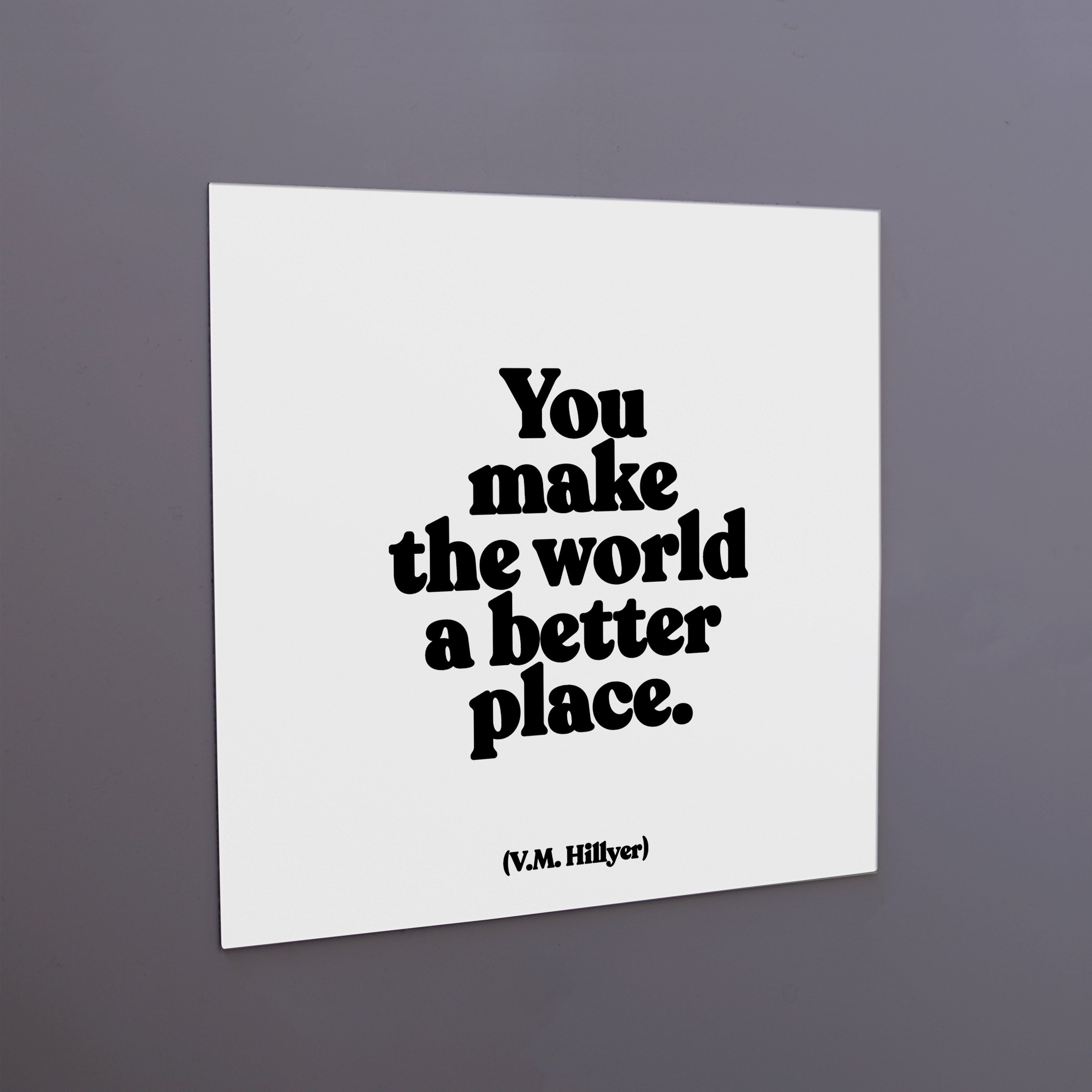 """you make the world a better place"" magnet"
