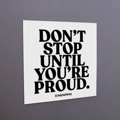 """don't stop until you're proud"" magnet"