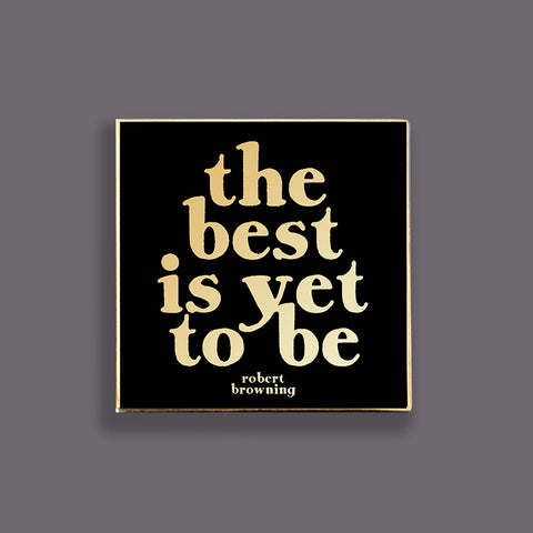 """the best is yet to be"" pin"
