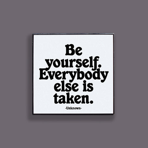 """be yourself."" pin"