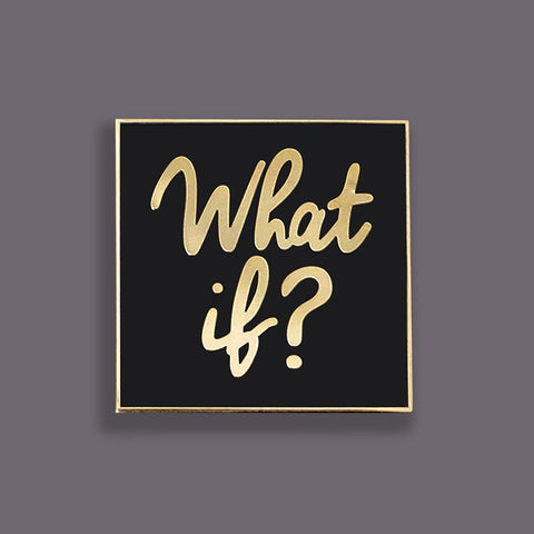 """what if?"" pin"