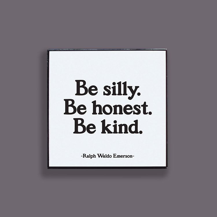 """be silly. honest. kind"" pin"