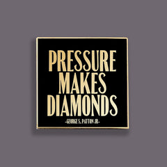 """pressure makes diamonds"" pin"
