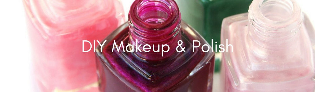 DIY MAKEUP & POLISH