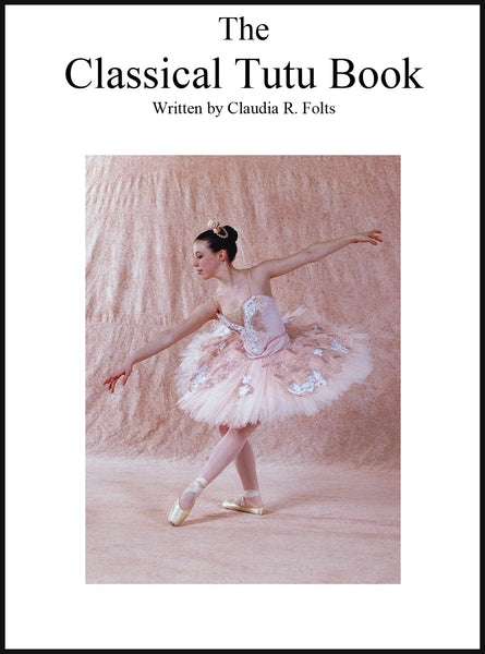 The Classical Tutu Book by Claudia Folts