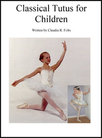 Classical Tutus for Children by Claudia Folts