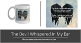Our Custom Line The Devil Whispered In My Ear 11 Ounce Coffee Mug