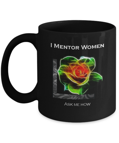 I Mentor Women Ask Me How Electric Black Rose Mug