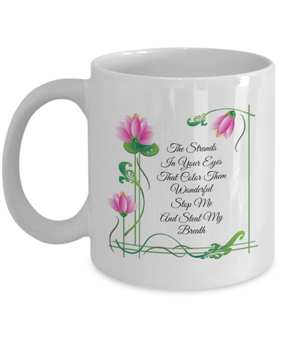 The Strands In Your Eyes That Color Them Wonderful. Our Custom White Coffee Mug