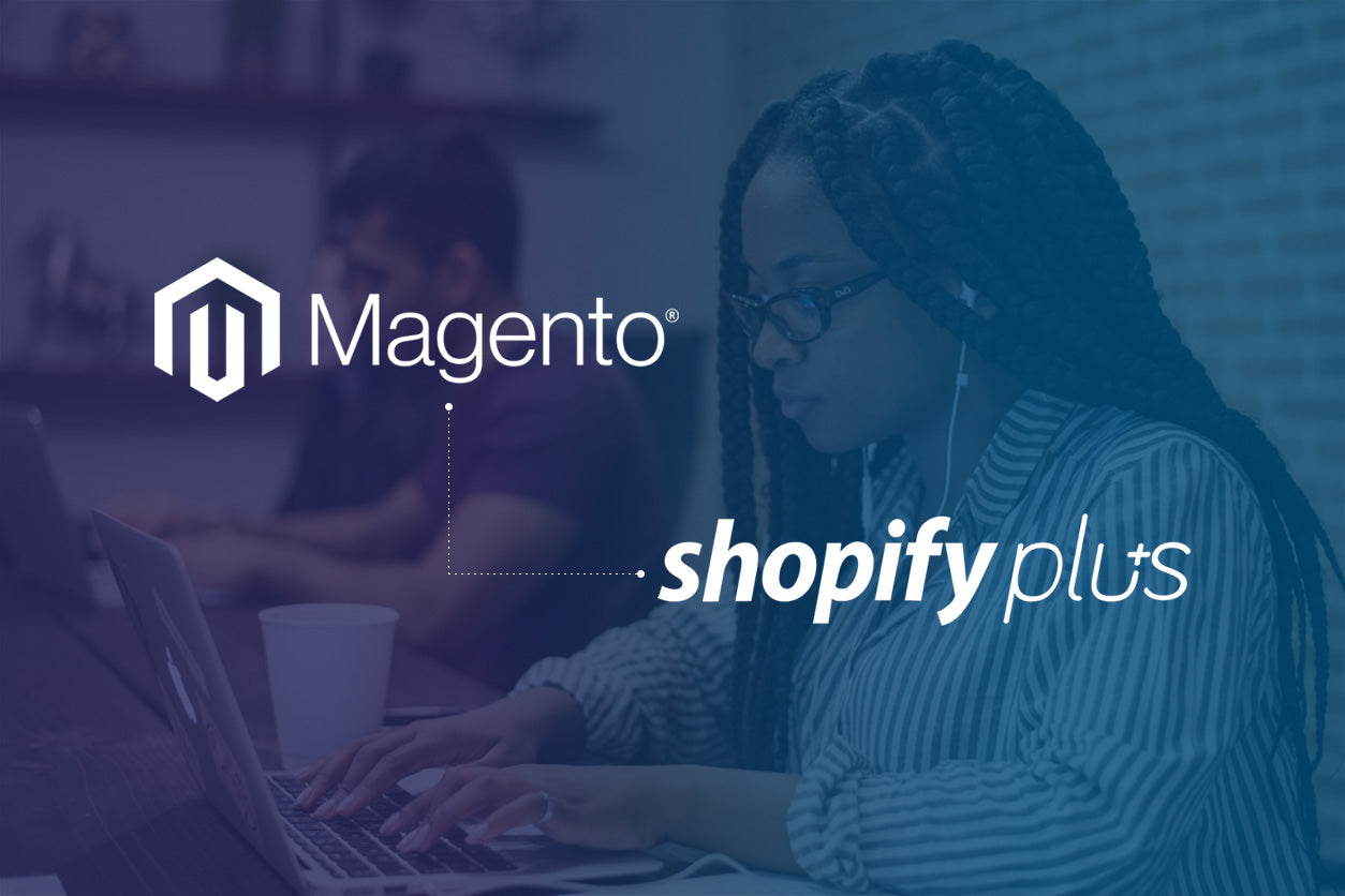 Why you should migrate from Magento to Shopify Plus