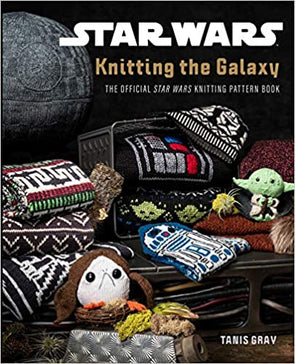 Tanis Gray | Star Wars: Knitting the Galaxy: The Official Star Wars Knitting Pattern Book Hardcover