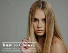 How to Choose the Right Valente Extensions for Your Hair!