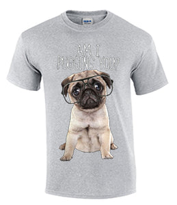 Am I Pugging You Shirt