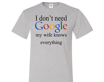 I Don't Need Google Wife T-Shirt