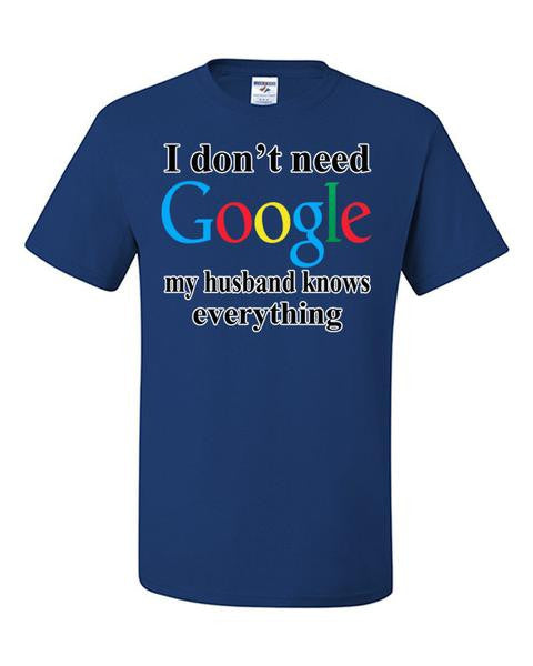 I Don't Need Google Husband T-Shirt