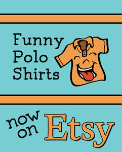 Funny Polo Shirts - Now on Etsy too!