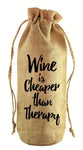 Wine is Cheaper Than Therapy Jute Wine Bottle Sack