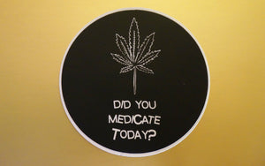 Did You Medicate Today? Sticker