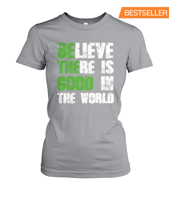 Believe There Is Good In The World Women Tee Ladies Tees ViralStyle Sport Grey / S / Women's Crew Tee