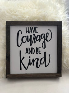 Have Courage and Be Kind Sign