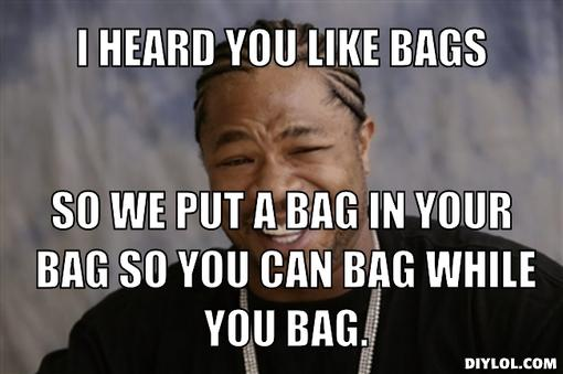 i-heard-you-like-bags-meme