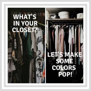 What's In Your Closet? Let's Make Some Colors, Pop!