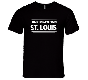 Trust Me, I'm From St. Louis T-Shirt