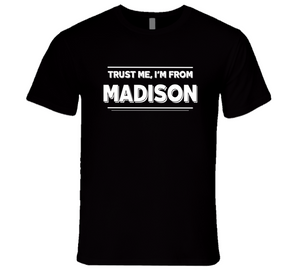 Trust Me, I'm From Madison T-Shirt