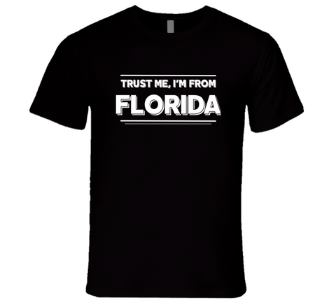Trust Me, I'm From Florida T-Shirt