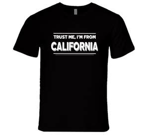 Trust Me, I'm From California T-Shirt