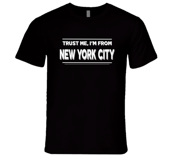 Trust Me, I'm From New York City T-Shirt