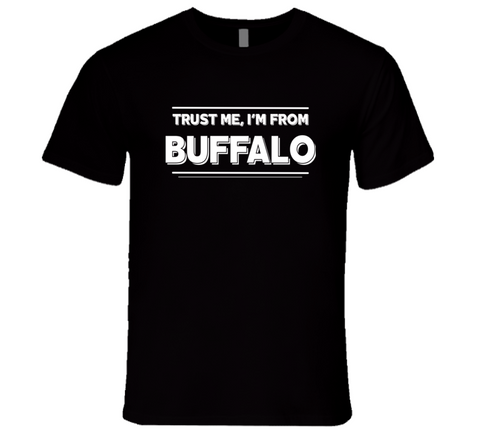 Trust Me, I'm From Buffalo T-Shirt