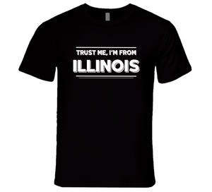 Trust Me, I'm From Illinois T-Shirt