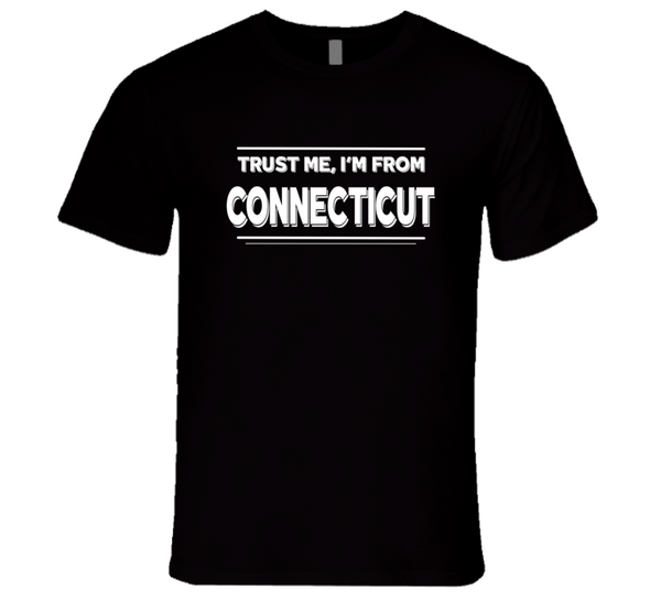 Trust Me, I'm From Connecticut T-Shirt