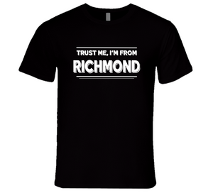 Trust Me, I'm From Richmond T-Shirt