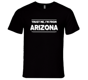 Trust Me, I'm From Arizona T-Shirt