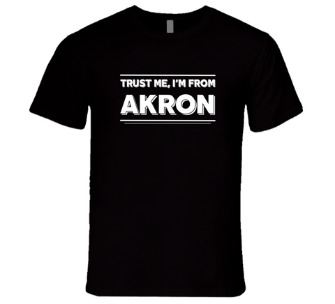Trust Me, I'm From Akron T-Shirt