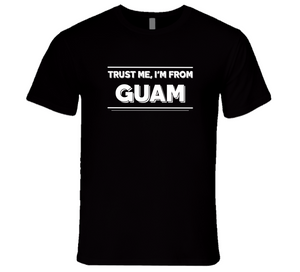 Trust Me, I'm From Guam T-Shirt