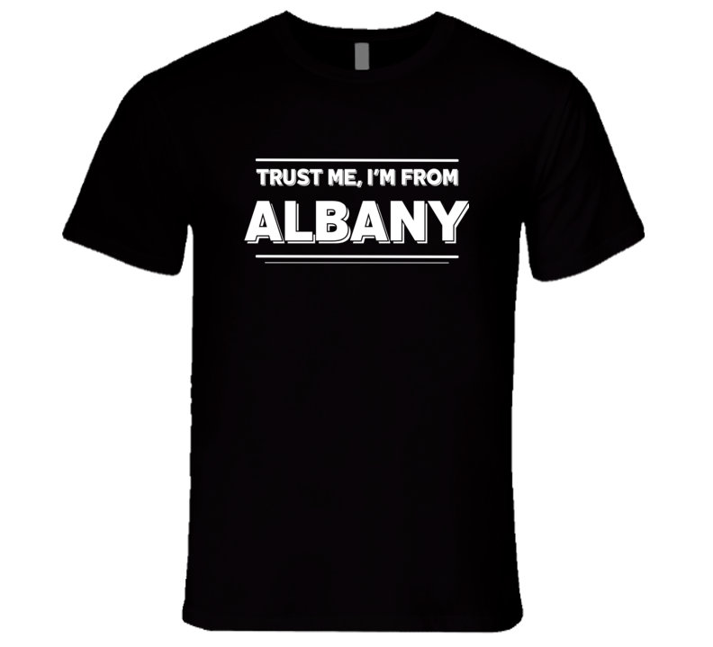 Trust Me, I'm From Albany T-Shirt