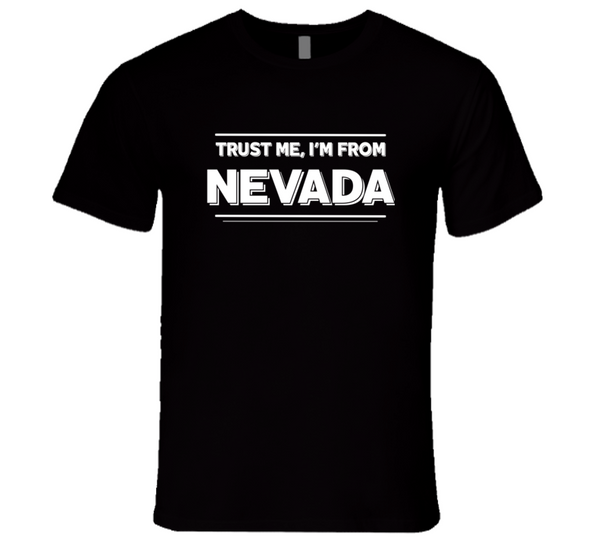 Trust Me, I'm From Nevada T-Shirt