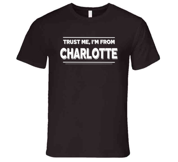 Trust Me, I'm From Charlotte T-Shirt